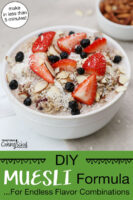 """Bowl of muesli topped with fresh strawberries, blueberries, slivered almonds, and shredded coconut. Text overlay says: """"DIY Muesli Formula... For Endless Flavor Combinations (make in less than 5 minutes!)"""""""