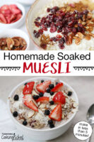 """Photo collage of muesli bowls topped two ways: the first with dried canberries, cinnamon, shredded coconut, and pecans; the second with fresh strawberries, blueberries, slivered almonds, and shredded coconut. Text overlay says: """"Homemade Soaked Muesli (make in less than 5 minutes!)"""""""