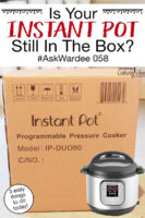 """Unopened cardboard box labeled """"Instant Pot Programmable Pressure Cooker"""". Text overlay says, """"Is Your Instant Pot Still In The Box? #AskWardee 058 (3 things you can do today!)"""""""