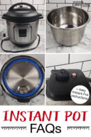 """Photo collage of Instant Pot and its parts, including the lid and insert pot. Text overlay says: """"Instant Pot FAQs (+easy Instant Pot instructions)"""""""