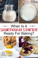 "Photo collage of bubbly sourdough starter, bread dough in loaf pans ready to be baked, sourdough pretzels being dipped in mustard, and sourdough English spread with jam and butter. Text overlay says: ""When Is A Sourdough Starter Ready For Baking? (great discard recipes!)"""