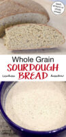 "Photo collage of sourdough starter, and a slice of sourdough bread. Text overlay says: ""Whole Grain Sourdough Bread (spelt, einkorn or whole wheat!)"""