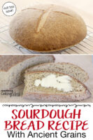 "Photo collage of sourdough bread cooling, and slices of the finished loaf (one is buttered). Text overlay says: ""Sourdough Bread Recipe With Ancient Grains (not too sour!)"""