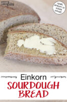 "Slices of sourdough bread (one is buttered). Text overlay says: ""Einkorn Sourdough Bread (spelt, einkorn or whole wheat!)"""