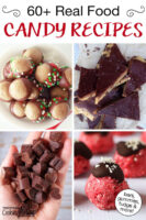 "Photo collage of homemade candies including no-bake bites and chocolate chunks. Text overlay says: ""60+ Real Food Candy Recipes (bars, gummies, fudge & more!)"""