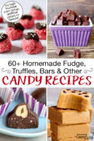 "Photo collage of homemade candies including no-bake bites and chocolate chunks. Text overlay says: ""60+ Homemade Fudge, Truffles, Bars & Other Candy Recipes (no high fructose corn syrup, artificial colors or flavors!)"""