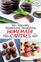 "Photo collage of homemade candies including no-bake bites and peppermint patties. Text overlay says: ""60+ Naturally Sweetened, Nourishing Homemade Candies (healthy alternatives to candy!)"""
