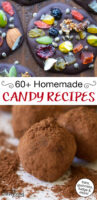 "Photo collage of homemade candies including cocoa-dusted truffles. Text overlay says: ""60+ Homemade Candy Recipes (bars, gummies, fudge & more!)"""