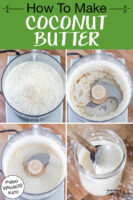 "Photo collage of blending shredded coconut in a food processor until it turns into creamy coconut butter. Text overlay says: ""How To Make Coconut Butter (Paleo Whole30 Keto)"""