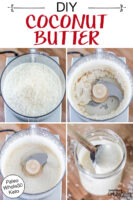 "Photo collage of blending shredded coconut in a food processor until it turns into creamy coconut butter. Text overlay says: ""DIY Coconut Butter (Paleo Whole30 Keto)"""