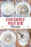 "Photo collage of blending shredded coconut in a food processor until it turns into creamy coconut butter. Text overlay says: ""Coconut Butter Recipe (+tips & tricks for best results)"""