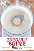 "Blending shredded coconut in a food processor until it turns into creamy coconut butter. Text overlay says: ""Coconut Butter Recipe (+tips & tricks for best results)"""