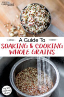 "Photo collage of soaking and cooking multi-colored quinoa: rinsing quinoa and finished cooked quinoa. Text overlay says: ""Guide To Soaking & Cooking Whole Grains (+grain cooking chart!)"""