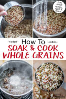 "Photo collage of soaking and cooking multi-colored quinoa: 1) pouring quinoa into colander 2) rinsing quinoa 3) simmering quinoa 4) cooked quinoa. Text overlay says: ""How To Soak & Cook Whole Grains (rice, millet, quinoa, spelt & more!)"""