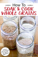 "Jars of grains on a wooden countertop, including spelt, rice, and quinoa. Text overlay says: ""How To Soak & Cook Whole Grains (reduce anti-nutrients for gentle digestion!)"""