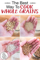 "Photo collage of woman's hand holding up handfuls of different grains: rolled oats, quinoa, rice, and spelt. Text overlay says: ""The Best Way To Cook Whole Grains (rice, millet, quinoa, spelt & more!)"""