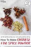 """Whole spices spread out on a cloth: Szechuan peppercorns, star anise, whole cloves, fennel seed, and a cinnamon stick. Text overlay says: """"How To Make Chinese Five Spice Powder (+how to use it in recipes!)"""""""