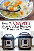 """Photo collage of two Instant Pots on a countertop, and a bowl of chicken pot pie soup made in the Instant Pot. Text overlay says: """"How To Convert Slow Cooker Recipes To Pressure Cooker (adapt your favorite crock pot recipes!)"""""""