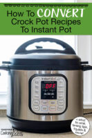 """Photo of an Instant Pot on a countertop. Text overlay says: """"How To Convert Crock Pot Recipes To Instant Pot (+what to omit, timing tips, liquids & more!)"""""""