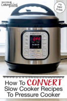 """Photo of an Instant Pot on a countertop. Text overlay says: """"How To Convert Slow Cooker Recipes To Pressure Cooker (my best 9 tips)"""""""