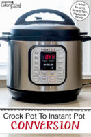 """Photo of an Instant Pot on a countertop. Text overlay says: """"Crock Pot To Instant Pot Conversion (+what to omit, timing tips, liquids & more!)"""""""