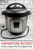 """Photo of an Instant Pot on a countertop. Text overlay says: """"Converting Recipes From Crock Pot To Instant Pot (my top 9 tips)"""""""
