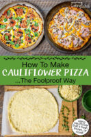 """Photo collage of cauliflower pizza dough spread out on a baking tray, and two baked pizzas topped with veggies, cheese, and meats. Text overlay says: """"How To Make Cauliflower Pizza ...The Foolproof Way (using cauliflower that's fresh, frozen, or riced!)"""""""