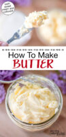 """Photo collage of butter on a butter knife, and a small glass jar of homemade butter. Text overlay says: """"How To Make Butter (both sweet cream and cultured!)"""""""