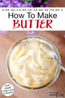 """Small glass jar of homemade butter. Text overlay says: """"How To Make Butter (both sweet cream and cultured!)"""""""