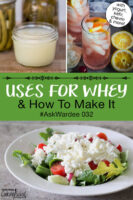 "Photo collage of whey, soft cheese leftover from making whey on a green salad, and homemade natural soda. Text overlay says: ""Uses For Whey & How To Make It #AskWardee 032 (with yogurt, kefir, chevre & more)"""