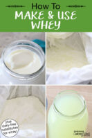 "Photo collage of making whey: 1) Thickened milk in a glass jar 2) Thickened milk in cheesecloth ready to be dripped out 3) Soft cheese with whey dripped out in cheesecloth 4) Jar of whey with soft cheese in a bowl. Text overlay says: ""How To Make & Use Whey (plus dairy-free substitutes for whey!)"""