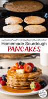 "Photo collage of making sourdough pancakes on the griddle and skillet. One photo shows a stack of pancakes topped with fresh fruit and being drizzled with maple syrup. Text overlay says: ""Homemade Sourdough Pancakes (sit and eat with your family!)"""