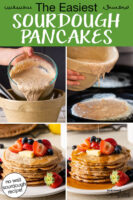 "Photo collage of making sourdough pancakes, with the finished stack of pancakes on a plate topped with fresh fruit and butter, drizzled in syrup. Text overlay says: ""The Easiest Sourdough Pancakes (no wait sourdough recipe!)"""