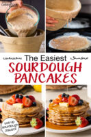 "Photo collage of making sourdough pancakes, with the finished stack of pancakes on a plate topped with fresh fruit and butter, drizzled in syrup. Text overlay says: ""The Easiest Sourdough Pancakes (use up sourdough discard!)"""