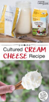"""Photo collage of a spoonful of cream cheese, and the ingredients and equipment needed for making homemade cream cheese (starter culture, cream, measuring spoons, glass jar). Text overlay says: """"Cultured Cream Cheese Recipe (+how to make flavored cream cheese)"""""""