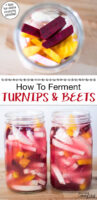 """Photo collage of sliced turnips and beets in glass jars ready to be fermented. Text overlay says: """"How To Ferment Turnips & Beets (+tips for extra crunchy pickles!)"""""""