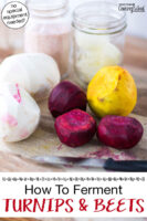 """Ingredients and equipment for making fermented turnips and beets: glass jars, sea salt, whey, a sharp knife, measuring spoons, turnips, and beets. Text overlay says: """"How To Ferment Turnips & Beets (no special equipment needed!)"""""""