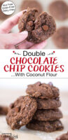 """Photo collage of a stack of chocolate cookies and one cookie broken in half to show the soft texture. Text overlay says: """"Double Chocolate Chip Cookies ...With Coconut Flour (Nut-Free Grain-Free Dairy-Free)"""""""