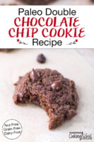 """Chocolate cookie with a bite taken out of it on parchment paper. Text overlay says: """"Paleo Double Chocolate Chip Cookie Recipe (Nut-Free Grain-Free Dairy-Free)"""""""